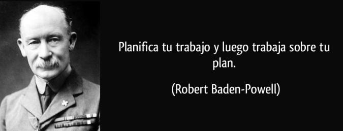 frase-planifica-tu-trabajo-y-luego-trabaja-sobre-tu-plan-robert-baden-powell-102386